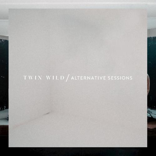 Twin Wild - The Alternative Sessions (EP) (2018)